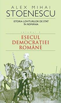 Istoria loviturilor de stat in Romania, Vol. 2. Esecul democratiei romane/Alex Mihai Stoenescu