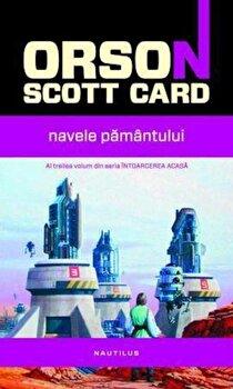 Navele Pamantului, Intoarcerea acasa, Vol. 3/Orson Scott Card de la Nemira