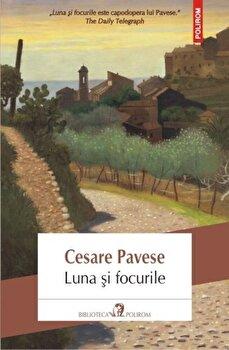 Luna si focurile/Cesare Pavese de la Polirom