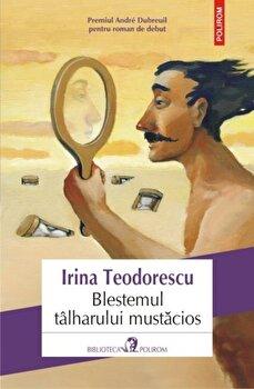 Blestemul tilharului mustacios/Irina Teodorescu de la Polirom