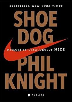 Shoe Dog. Memoriile creatorului Nike/Phil Knight de la Publica