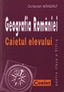 Geografia Romaniei. Caietul elevului pentru clasa a VIII-a/Octavian Mandrut de la Corint