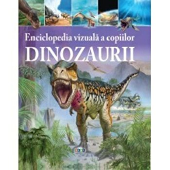 Enciclopedia vizuala a copiilor. Dinozaurii/*** de la Prut
