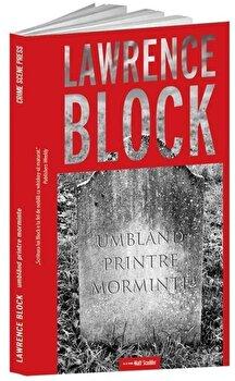 Umbland printre morminte/Lawrence Block de la Crime Scene Press
