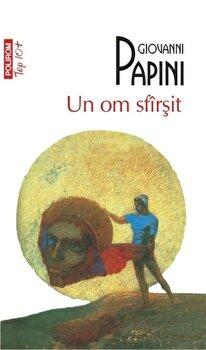 Un om sfirsit (Top 10+)/Giovanni Papini de la Polirom