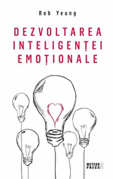 Dezvoltarea inteligentei emotionale/Rob Yeung de la Meteor Press