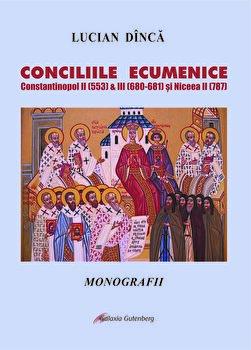 Conciliile Ecumenice Constantinopol II (553) & III (680-681) si Niceea II (787)/Lucian Dinca de la Galaxia Gutenberg