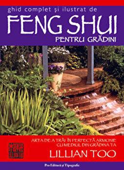 Ghid complet si ilustrat de Feng Shui pentru gradini/Lillian Too de la Pro Editura si Tipografie