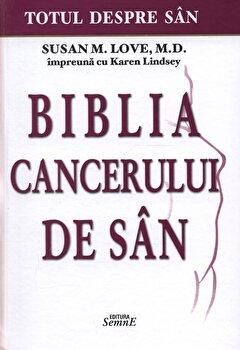Biblia cancerului de san. Totul despre san/Susan M. Love, Karen Lindsey de la Semne