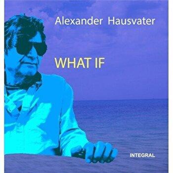 What if' (Ce daca' – editie in limba engleza)/Alexander Hausvater de la Integral