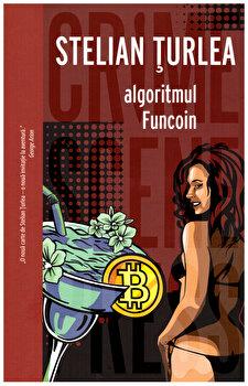 Algoritmul Funcoin/Stelian Turlea de la Crime Scene Press