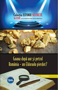 Goana dupa aur si petrol. Romania – un Eldorado pierdut'/Dan Silviu Boerescu de la Integral