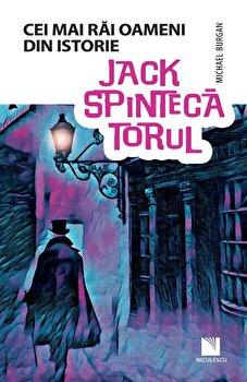 Jack Spintecatorul (Colectia Cei mai rai oameni din istorie)/Michael Burgan de la Niculescu