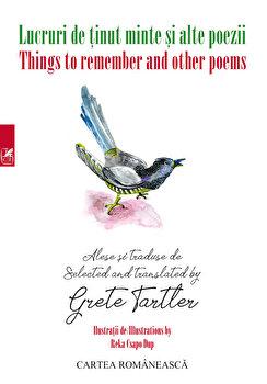Lucruri de tinut minte si alte poeme/Things to remember and other poems/Grete Tartler de la Cartea Romaneasca