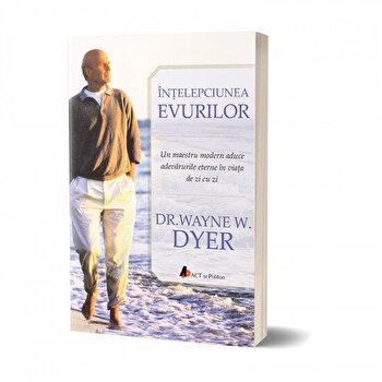 intelepciunea evurilor: Un maestru modern aduce adevarurile eterne in viata de zi cu zi/Wayne W. Dyer de la Act si Politon