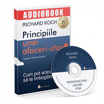 Principiile unei afaceri-star. Cum pot acestea sa te imbogateasca/Richard Koch de la Act si Politon