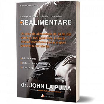 Realimentare. Un plan de alimentatie de 24 de zile pentru a topi grasimea, a creste nivelul testosteronului si a spori puterea si rezistenta/John La Puma de la Act si Politon