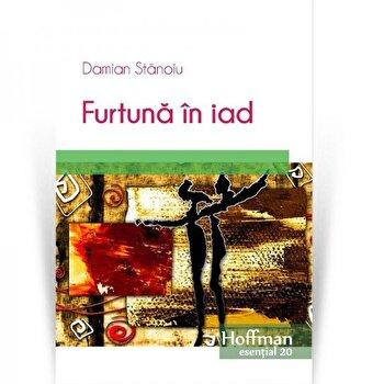 Furtuna in iad/Damian Stanoiu de la Hoffman