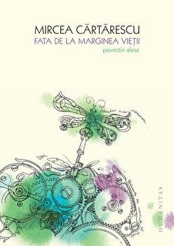 Fata de la marginea vietii. Povesti alese/Mircea Cartarescu de la Humanitas