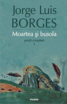 Moartea si busola. Proza completa 1/Jorge Luis Borges de la Polirom