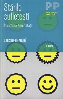 Starile sufletesti. Invatarea seninatatii/Christophe Andre de la Trei