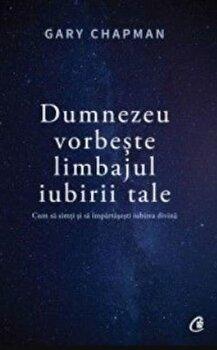Dumnezeu vorbeste limbajul iubirii tale/Gary Chapman