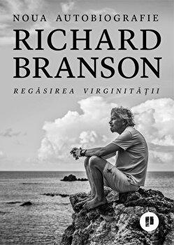 Regasirea virginitatii. Noua autobiografie/Richard Branson de la Publica