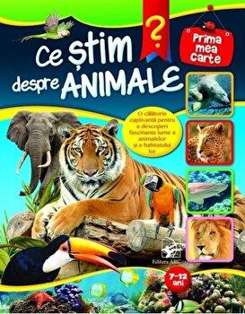 Ce stim despre animale. Prima mea carte, 7-12 ani/*** de la ARC