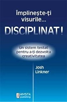 Implineste-ti visurile…disciplinat/Josh Linkner de la Amsta