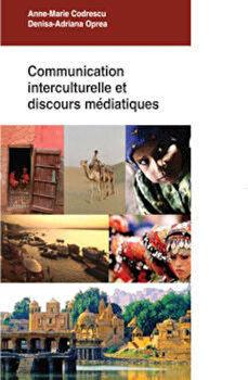 Communication interculturelle et discours mediatique/Anne-Marie Codrescu, Denisa-Adriana Oprea de la Comunicare.ro