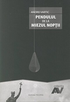Pendulul de la miezul noptii/Andrei Vartic de la Vicovia