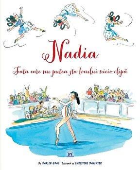 NADIA – Fata care nu putea sta locului nicio clipa/Karlin Gray, Christine Davenierna. de la DPH
