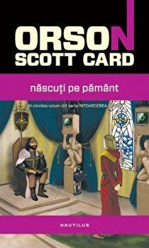 Nascuti pe Pamant, Intoarcerea acasa, Vol. 5/Orson Scott Card de la Nemira