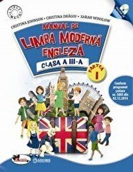Limba moderna – engleza. Manual pentru clasa a III-a, partea I+partea a II-a (contine editie digitala)/Cristina Johnson, Cristina Dragoi, Sarah Winslow de la Aramis