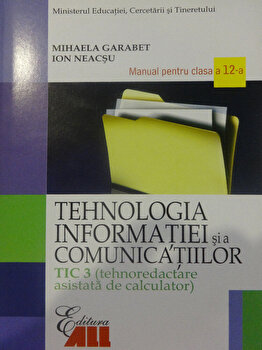 Tehnologia informatiei si a comunicatiilor TIC 3. Manual pentru clasa a XII-a/Mihaela Garabet, Ion Neacsu de la ALL Educational