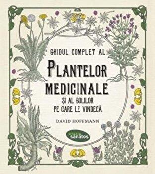Ghidul complet al plantelor medicinale si al bolilor pe care le vindeca/David Hoffmann de la Lifestyle Publishing