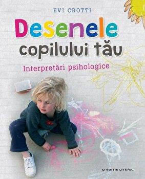 Desenele copilului tau. Interpretari psihologice/***