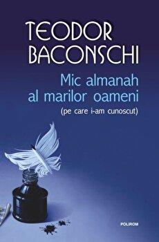 Mic Almanah al marilor oameni (Pe care i-am cunoscut)/Teodor Baconschi