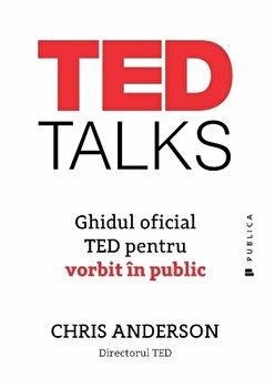 TED TALKS Ghidul oficial TED pentru vorbitul in public/Chris Anderson de la Publica