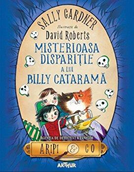 Aripi si co 3: misterioasa disparitie a lui billy catarama PB/Sally Gardner de la Arthur