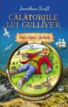 Calatoriile lui Gulliver. Mari clasici ilustrati/Jonathan Swift de la ARC