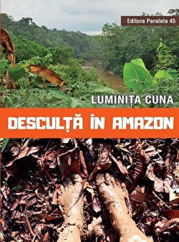 Desculta in Amazon/Luminita Cuna de la Paralela 45