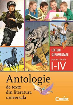 Antologie de texte din literatura universala. Lecturi suplimentare pentru clasele I-IV/Daniela Besliu, Alexandrina Dumitru de la Corint
