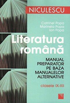 Literatura romana. Manual preparator pe baza manualelor alternative, clasele IX-XII/Catrinel Popa, Marinela Popa, Ion Popa de la Niculescu