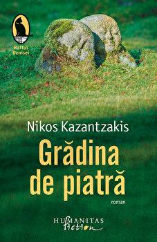 Gradina de piatra/Nikos Kazantzakis de la Humanitas Fiction
