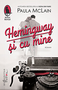Hemingway si cu mine/Paula McLain