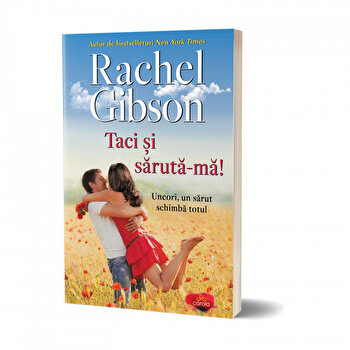 Taci si saruta-ma! – Uneori un sarut schimba totul/Rachel Gibson de la Act si Politon