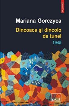 Dincoace si dincolo de tunel. 1945/Mariana Gorczyca