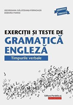 Exercitii si teste de gramatica engleza. Timpurile verbale. Editia 15/Georgiana Galateanu – Farnoaga, Parks Debora de la Paralela 45