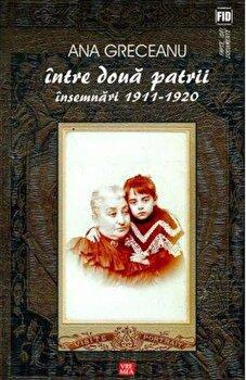 Intre doua patrii. Insemnari 1911-1920/Ana Greceanu de la Vremea